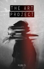 The Art Project  | #Wattys2017 by -Fernwxh