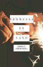 Promesas En Vano [REESCRITO] by JeanCarlosUz