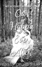 My Hotshot Boss Special: Our Happy-Ever-After by HeiressOfHisHeart