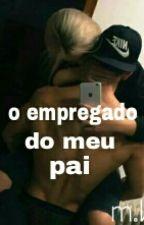 O Empregado Do Meu Pai by crazy_life21