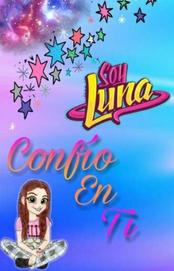 Confío en ti-Soy Luna [TERMINADA]