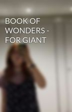 BOOK OF WONDERS - FOR GIANT by hardtimeshella