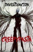 Investigacion Creepypasta. [2016] by g4tiperr0