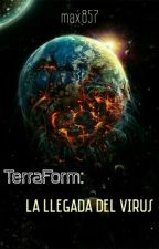 Terraform: La Llegada Del Virus  by max857