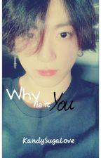 Why Is It You? (JiKook) by KandySugaLove