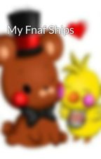 My Fnaf Ships  by ToychicaXOX