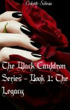 The Black Cauldron Series - Book 1: The Legacy by Celeste_Silvia