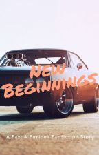 New Beginnings (A Fast & Furious Fanfiction) by a_loveofmagic