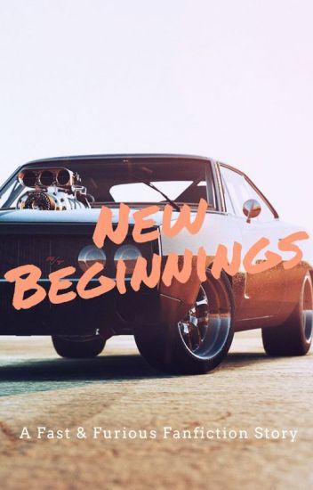 New Beginnings (A Fast & Furious Fanfiction)