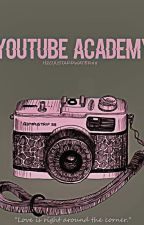 YouTube Academy [YouTubers] by H2OJUSTADDWATER48