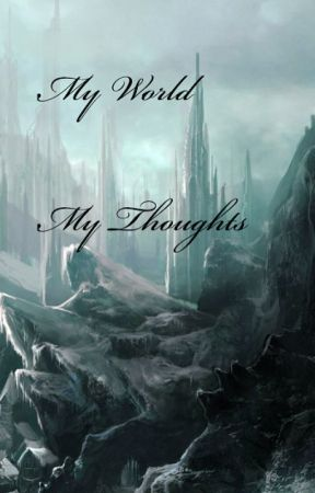 My World, My Thoughts by flexminx15