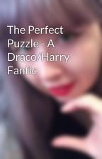 The Perfect Puzzle - A Draco/Harry Fanfic by DracosGryff