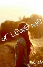 Love Me OR Leave Me by christinalorily