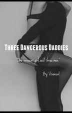 Three Dangerous Daddies by Vixenual