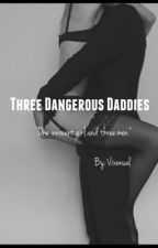 Three Dangerous Daddies (working on cover pic) by Vixenual