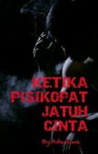 KETIKA PISIKOPAT JATUH CINTA by Adecuwa