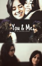 You & Me (Camren Fanfic) by dj_jauregui_gomez