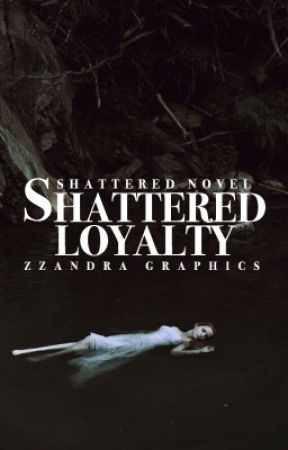 Shattered Loyalty | Book 1 by ZZANDRAGRAPHICS