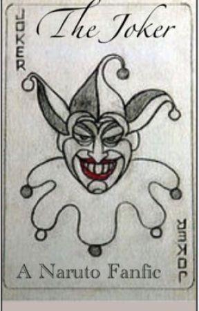 The Joker- A Naruto Fanfiction by symmetryOtaku