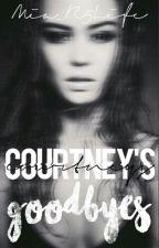 Courtney's Goodbyes by Mia_IWannaSeeUSmile