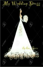 My Wedding Dress by Raa_Kaara