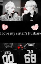 I Love my Sister's husband(Taoris)أحب زوج أختي  by kpop__yaoi