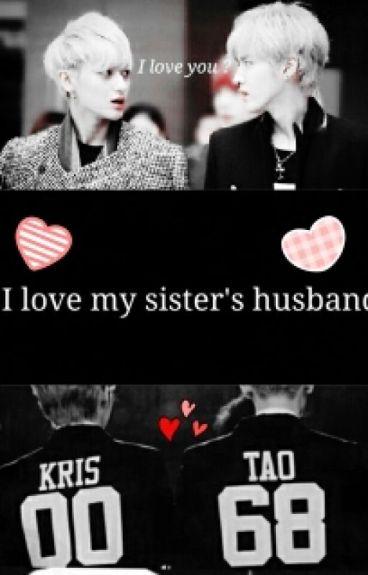 I Love my Sister's husband(Taoris)أحب زوج أختي
