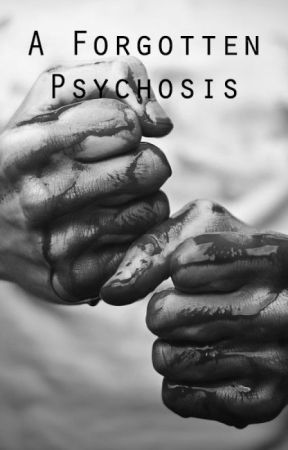 A Forgotten Psychosis// Book Three by sarahtonia