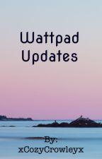 Wattpad updates  by xCozyCrowleyx