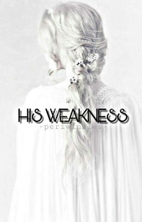 His Weakness✔ by perriwinkle626