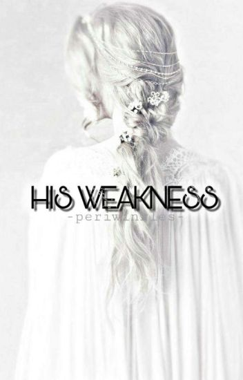His Weakness✔