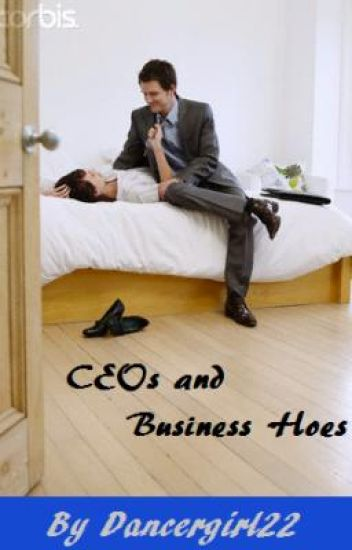 CEOs and Business Hoes