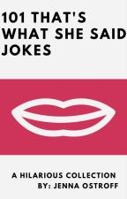 101 That's What She Said Jokes by JennaOstroff
