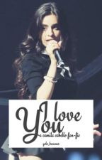 I Love You | Camila/You by yolo_bananas