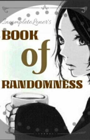 Book Of Randomness by IncompleteLoner