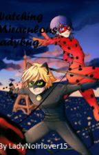 Watching Miraculous Ladybug  by LadyNoir_batlover15
