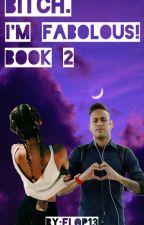 Bitch. I'm Fabolous! Book 2  by Flop13