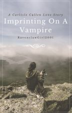 Imprinting On A Vampire (Twilight Fanfiction) by RavenclawGirl2001