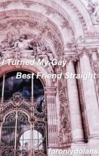 I Turned My Gay Best Friend Straight| g.d  by foronlydolans