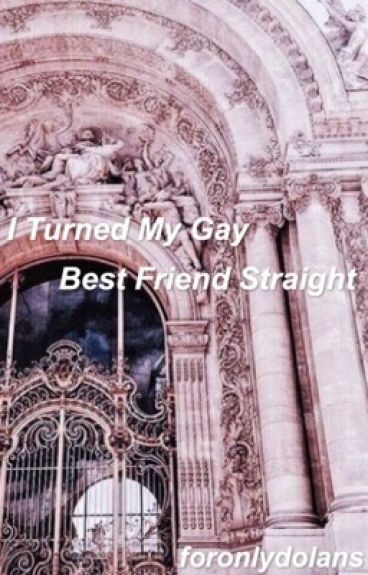 I Turned My Gay Best Friend Straight| g.d