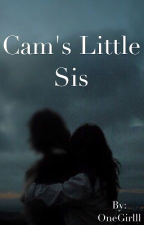 Cam's Little Sis  by OneGirlll