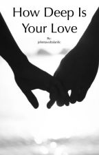 How Deep Is Your Love by johntravoltafanfic
