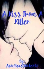 A Kiss from A Killer by ApocBeastMode898