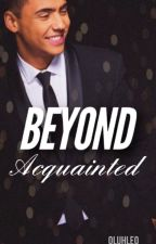 Beyond Acquainted by 0luhle0