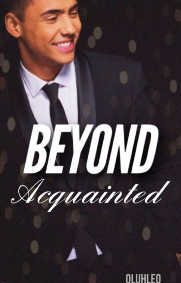 Beyond Acquainted