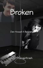 Broken- Dan Howell x Depressed!Suicidal!Reader by thekawaiipotatochan
