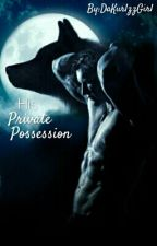 His Private Possession ||On hiatus|| by ejacuharry