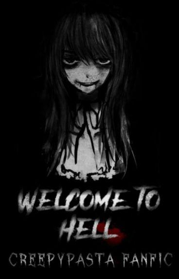 Welcome to Hell [CREEPYPASTA FANFICTION] [En correction]