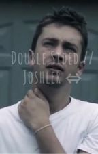 Double Sided  // Joshler by Vlessel