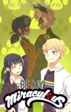 BE MY MIRACULOUS ||| LadyBug Fanfiction (ON HOLD) by miraculousluna